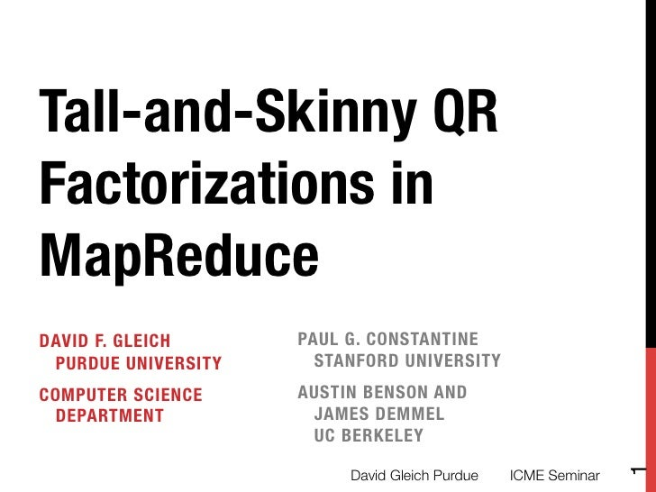 Tall-and-Skinny QRFactorizations inMapReduceDAVID F. GLEICH !     PAUL G. CONSTANTINE! PURDUE UNIVERSITY     STANFORD UNIV...