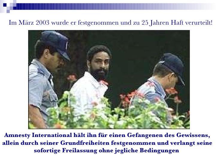 Amnesty International hält ihn für einen Gefangenen des Gewissens, allein durch seiner Grundfreiheiten festgenommen und ve...