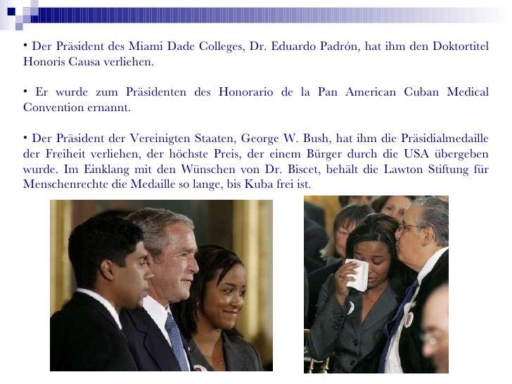 <ul><li>Der Präsident des Miami Dade Colleges, Dr. Eduardo Padrón, hat ihm den Doktortitel Honoris Causa verliehen. </li><...
