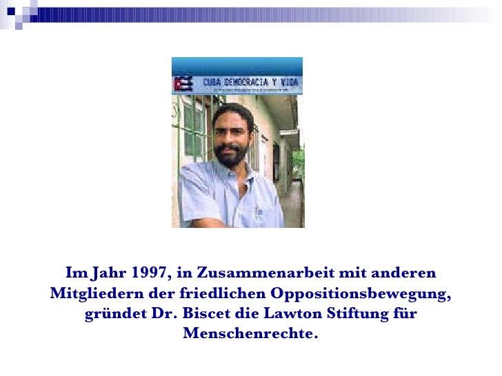 Im Jahr 1997, in Zusammenarbeit mit anderen Mitgliedern der friedlichen Oppositionsbewegung, gründet Dr. Biscet die Lawton...