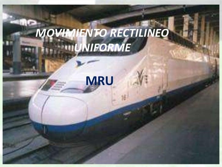 MOVIMIENTO RECTILINEO     UNIFORME       MRU