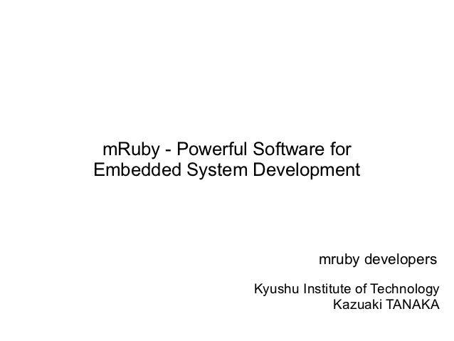mRuby - Powerful Software forEmbedded System Development                            mruby developers                  Kyus...
