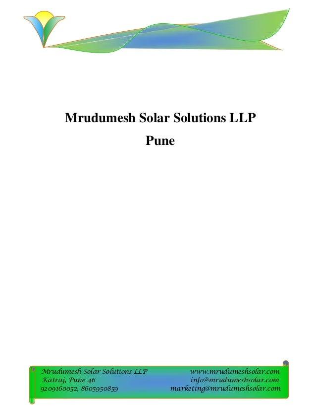 Mrudumesh Solar Solutions LLP www.mrudumeshsolar.com Katraj, Pune 46 info@mrudumeshsolar.com 9209160052, 8605950859 market...