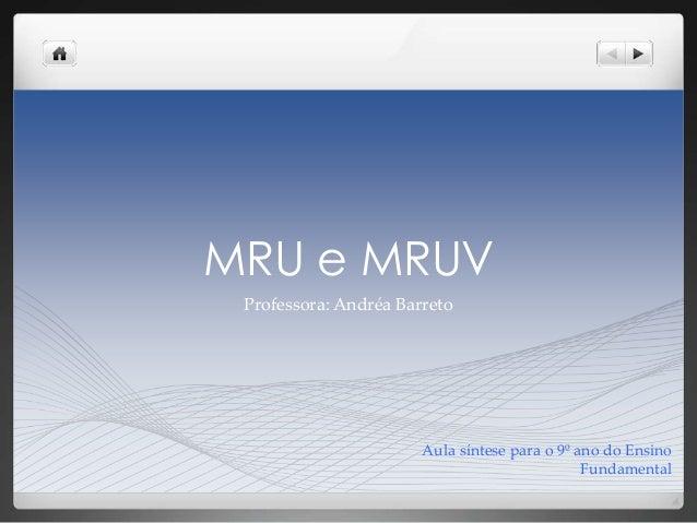 MRU e MRUV Professora: Andréa Barreto Aula síntese para o 9º ano do Ensino Fundamental