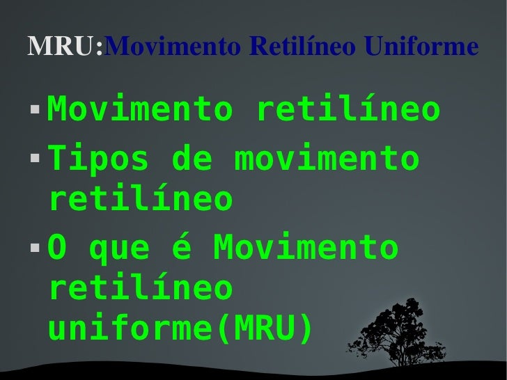 MRU: Movimento Retilíneo Uniforme   <ul><li>Movimento retilíneo </li></ul><ul><li>Tipos de movimento retilíneo  </li></ul>...