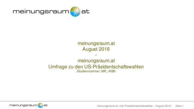 Seite 1meinungsraum.at –US-Präsidentschaftswahlen – August 2016 meinungsraum.at August 2016 - meinungsraum.at Umfrage zu d...