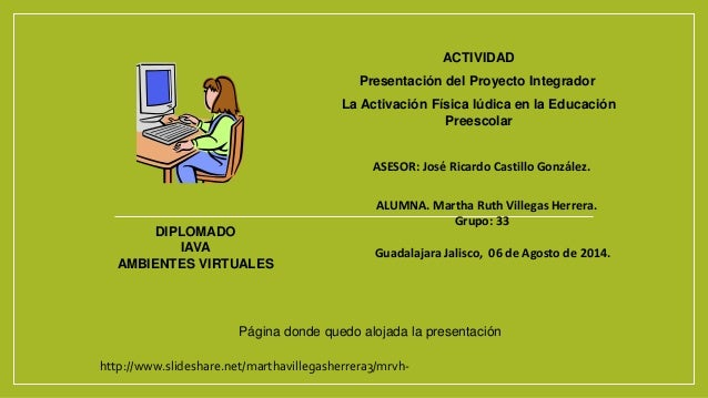 ACTIVIDAD Presentación del Proyecto Integrador La Activación Física lúdica en la Educación Preescolar ASESOR: José Ricardo...