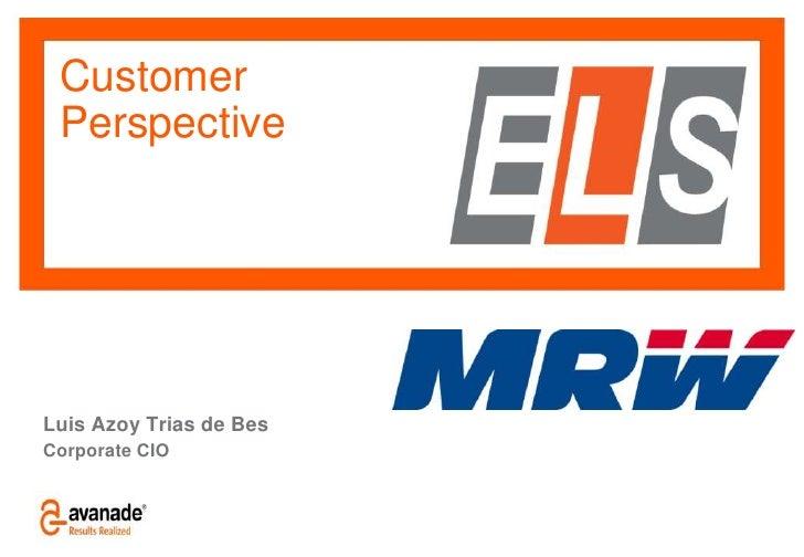 Customer Perspective<br />Luis Azoy Trias de Bes<br />Corporate CIO<br />
