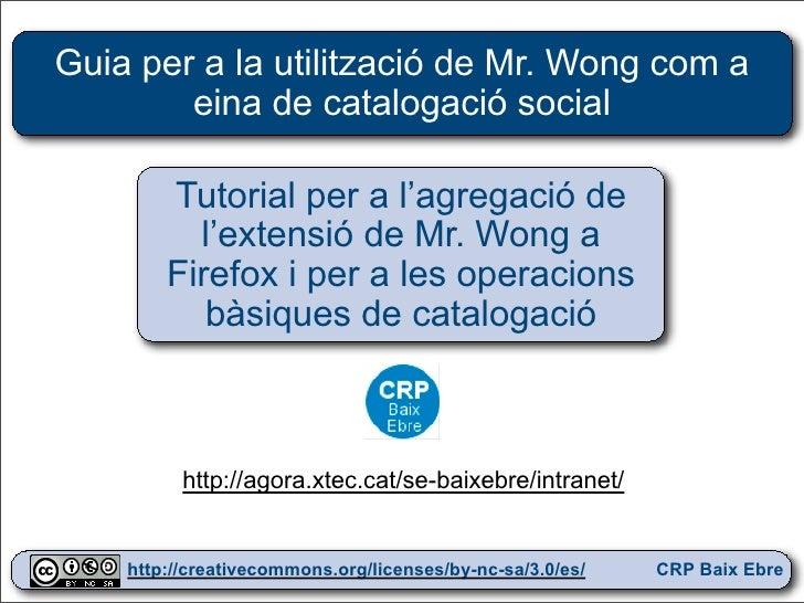 Guia per a la utilització de Mr. Wong com a         eina de catalogació social          Tutorial per a l'agregació de     ...