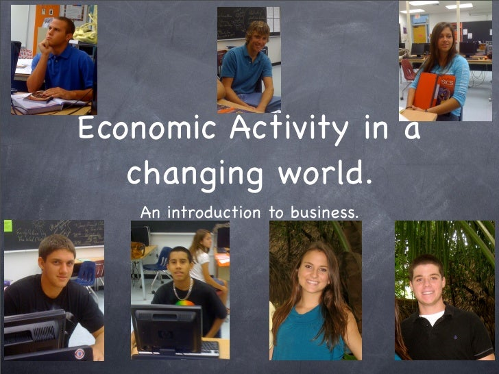 Economic Activity in a    changing world.     An introduction to business.