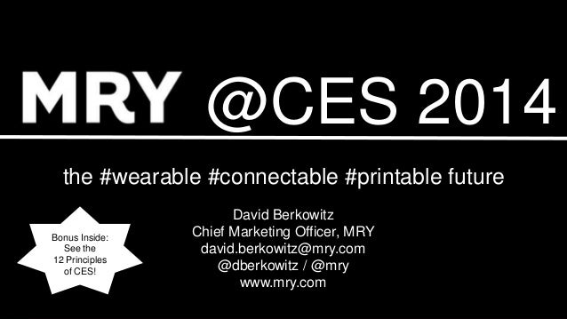 @CES 2014 the #wearable #connectable #printable future Bonus Inside: See the 12 Principles of CES!  David Berkowitz Chief ...