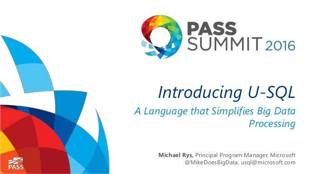 Introducing U-SQL A Language that Simplifies Big Data Processing Michael Rys, Principal Program Manager, Microsoft @MikeDo...