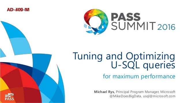 Tuning and Optimizing U-SQL queries for maximum performance Michael Rys, Principal Program Manager, Microsoft @MikeDoesBig...