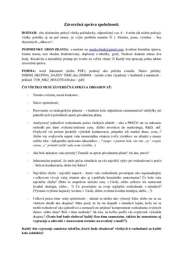 Záverečná správa spoločnosti.ROZSAH: aby dostatočne pokryl všetky požiadavky, odporúčaný cca. 4 – 6 strán (ak niekto pokry...