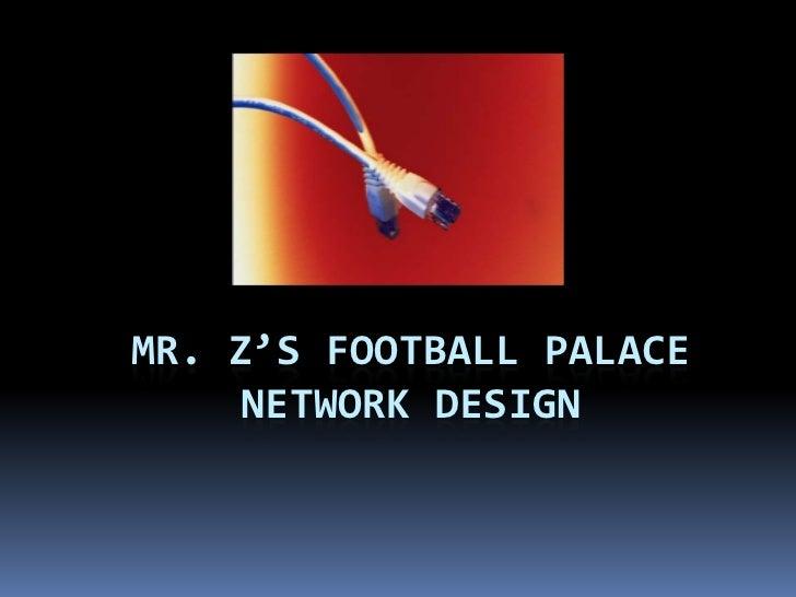 Mr. Z's Football PalaceNetwork Design<br />
