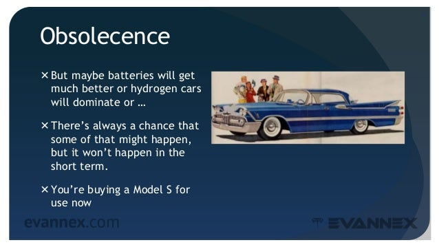Obsolecence But maybe batteries will get much better or hydrogen cars will dominate or … There's always a chance that so...