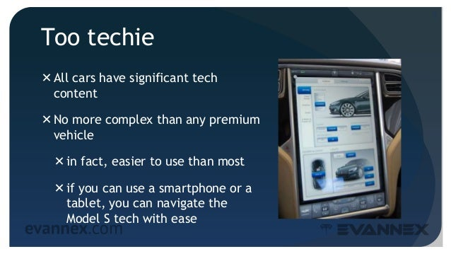 Too techie All cars have significant tech content No more complex than any premium vehicle in fact, easier to use than ...