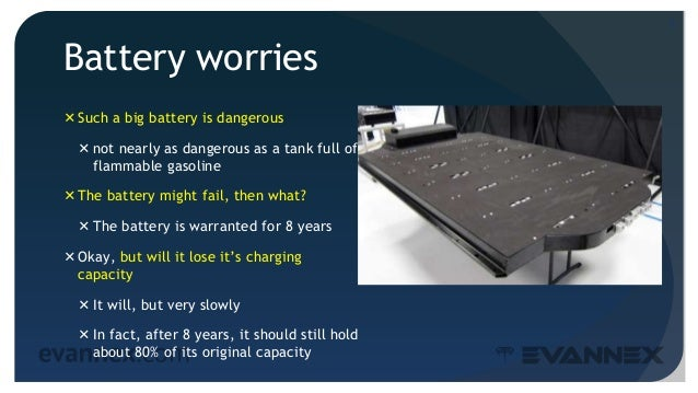 Battery worries Such a big battery is dangerous not nearly as dangerous as a tank full of flammable gasoline The batter...