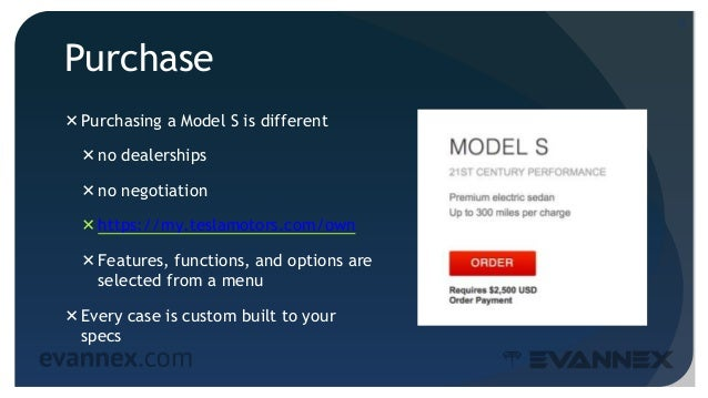Purchase Purchasing a Model S is different no dealerships no negotiation https://my.teslamotors.com/own Features, fun...