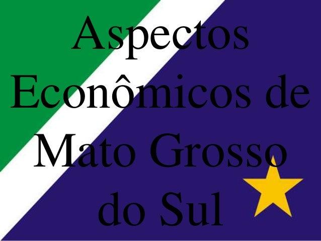 Aspectos Econômicos de Mato Grosso do Sul