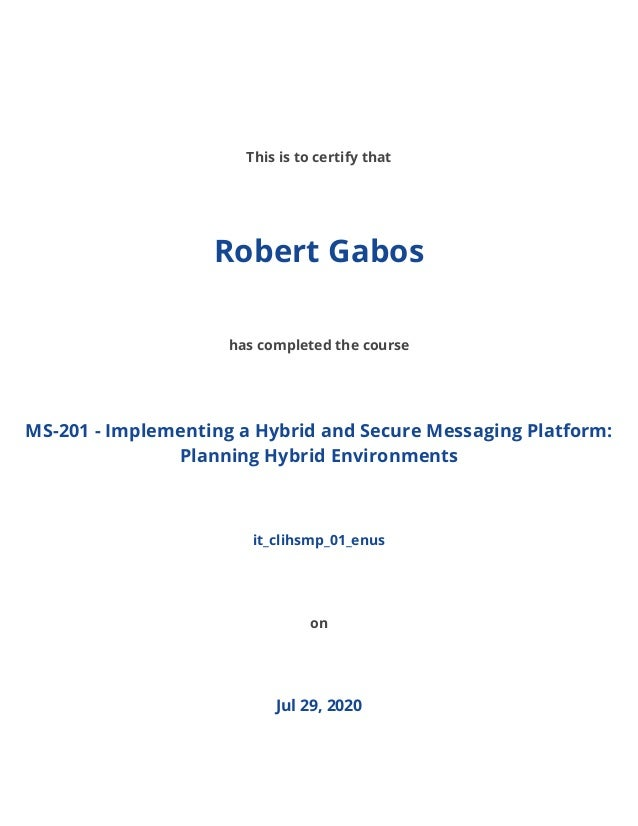 / This is to certify that Robert Gabos has completed the course MS-201 - Implementing a Hybrid and Secure Messaging Platfo...