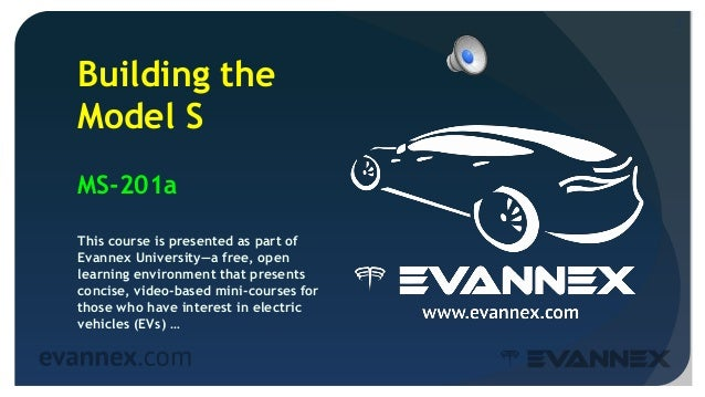 2 Building the Model S MS-201a This course is presented as part of Evannex University—a free, open learning environment th...