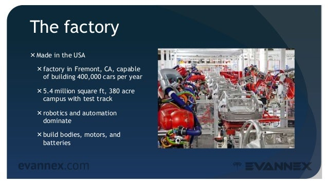 The factory Made in the USA factory in Fremont, CA, capable of building 400,000 cars per year 5.4 million square ft, 38...