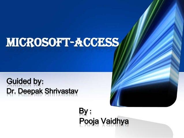 Microsoft-AccessGuided by:Dr. Deepak Shrivastav                        By :                        Pooja Vaidhya