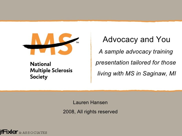 jf Fixler   & ASSOCIATES Advocacy and You A sample advocacy training  presentation tailored for those  living with MS in S...