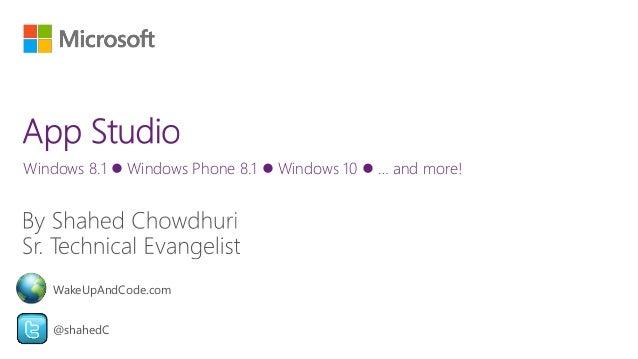Windows 8.1  Windows Phone 8.1  Windows 10  … and more! @shahedC WakeUpAndCode.com