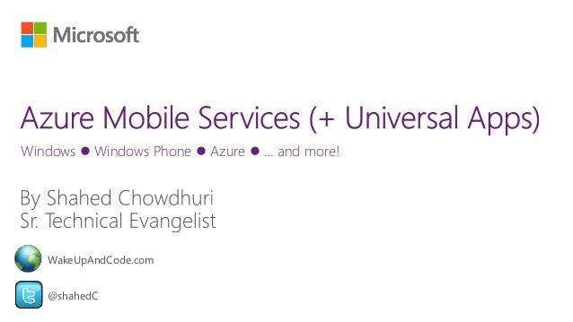 Windows  Windows Phone  Azure  … and more! @shahedC WakeUpAndCode.com