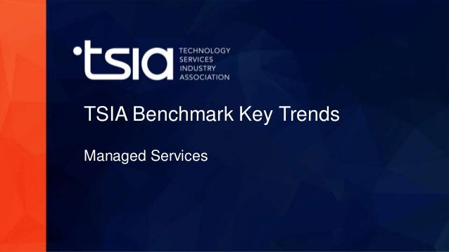 www.tsia.com TSIA Benchmark Key Trends Managed Services