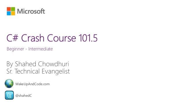 Beginner - Intermediate  WakeUpAndCode.com  @shahedC