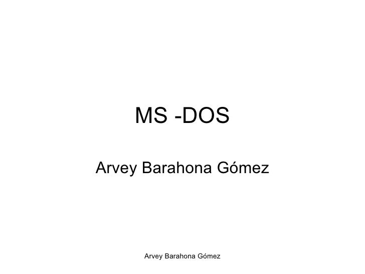 MS -DOS Arvey Barahona Gómez