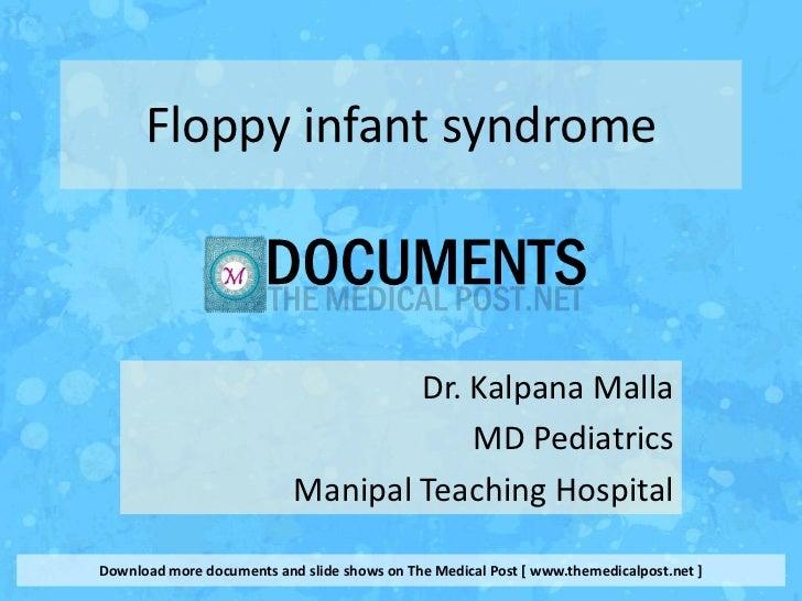 Floppy infant syndrome                                   Dr. Kalpana Malla                                       MD Pediat...