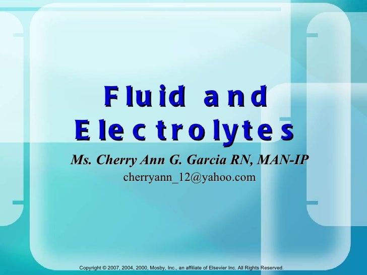 Fluid and Electrolytes Ms. Cherry Ann G. Garcia RN, MAN-IP [email_address]