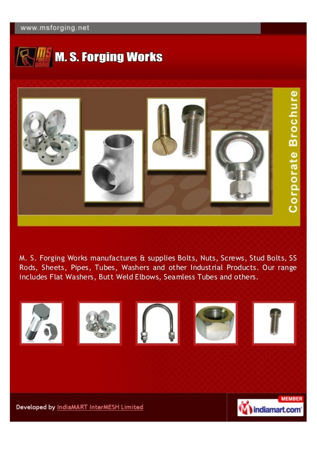 M. S. Forging Works manufactures & supplies Bolts, Nuts, Screws, Stud Bolts, SSRods, Sheets, Pipes, Tubes, Washers and oth...