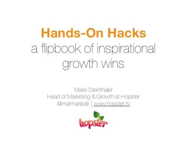 Hands-On Hacks  a flipbook of inspirational  growth wins  Marie Steinthaler  Head of Marketing & Growth at Hopster  @marma...