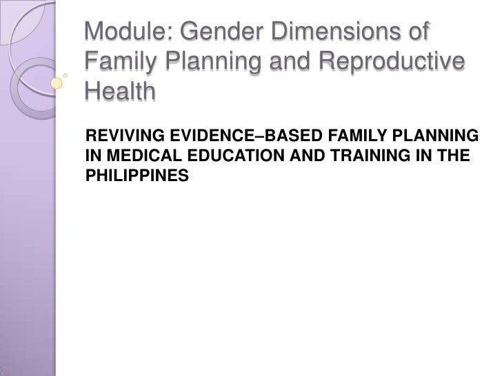 Module: Gender Dimensions of Family Planning and Reproductive Health<br />REVIVING EVIDENCE–BASED FAMILY PLANNING IN MEDIC...