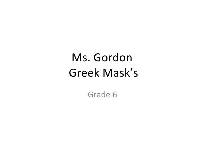 Ms. Gordon  Greek Mask's Grade 6