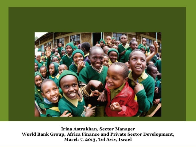 Irina Astrakhan, Sector ManagerWorld Bank Group, Africa Finance and Private Sector Development,                 March 7, 2...