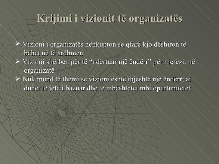 Krijimi i vizionit të organizatës <ul><li>Vizioni i organizatës nënkupton se qfarë kjo dëshiron të  </li></ul><ul><li>bëhe...