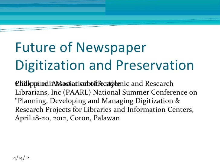 Future of NewspaperDigitization and PreservationPhilippine Association of Academic and ResearchClick to edit Master subtit...