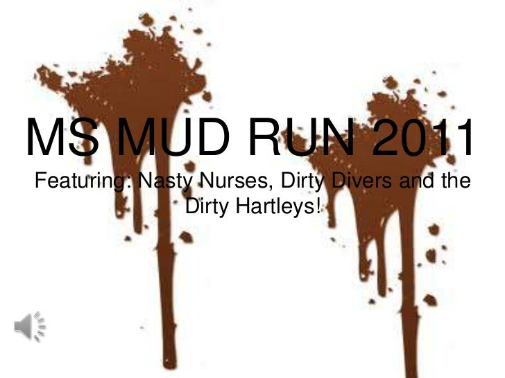 MS MUD RUN 2011Featuring: Nasty Nurses, Dirty Divers and the Dirty Hartleys!<br />
