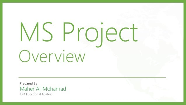 MS Project Overview Prepared By Maher Al-Mohamad ERP Functional Analyst