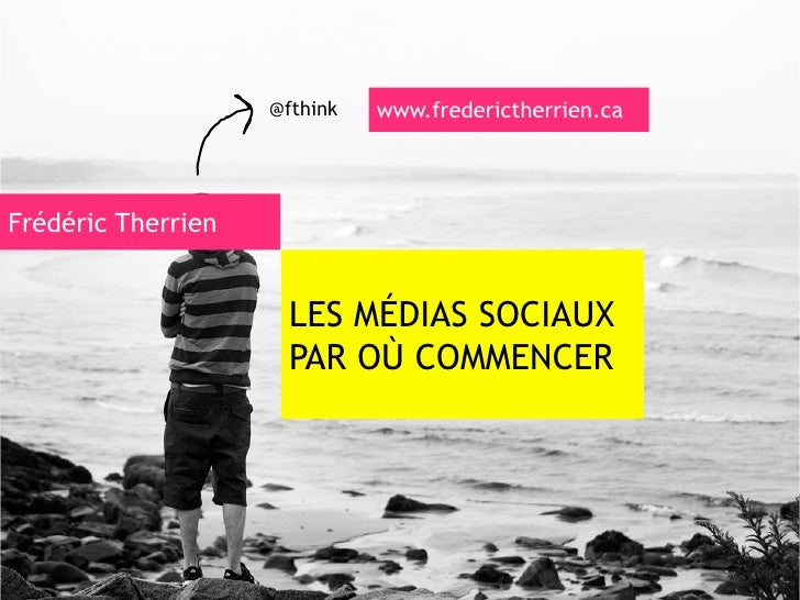 @fthink   www.frederictherrien.caFrédéric Therrien                      LES MÉDIAS SOCIAUX                      PAR OÙ COM...