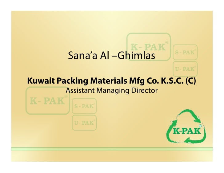 Sana'a Al –GhimlasKuwait Packing Materials Mfg Co. K.S.C. (C)         Assistant Managing Director