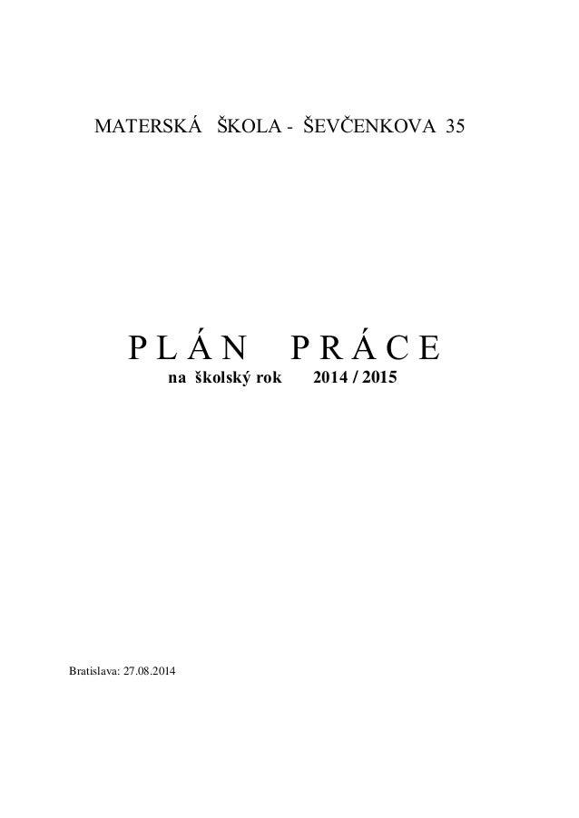 MATERSKÁ ŠKOLA - ŠEVČENKOVA 35 P L Á N P R Á C E na školský rok 2014 / 2015 Bratislava: 27.08.2014