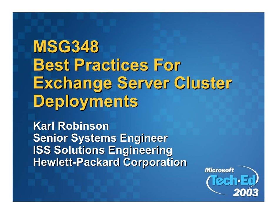 MSG348 Best Practices For Exchange Server Cluster Deployments Karl Robinson Senior Systems Engineer ISS Solutions Engineer...