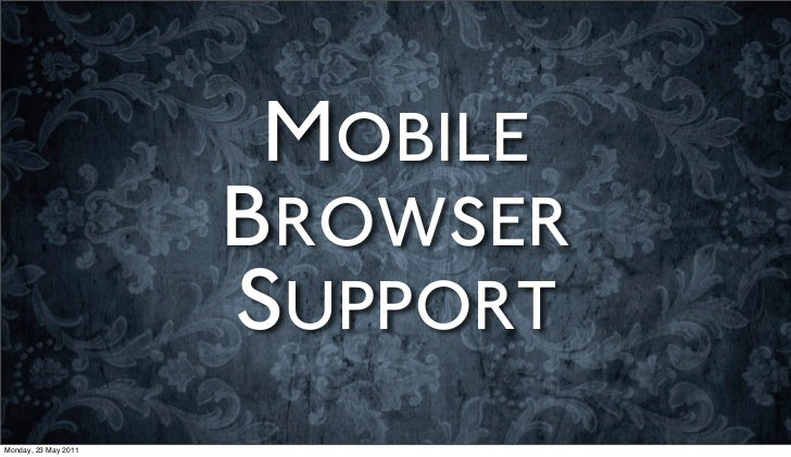 MOBILE                      BROWSER                      SUPPORTMonday, 23 May 2011